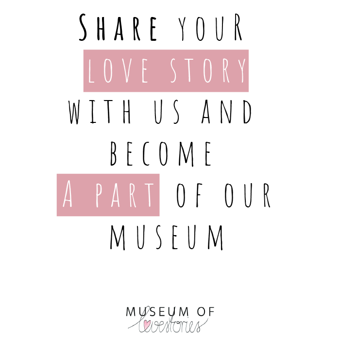 Share your love story and become a part of our museum