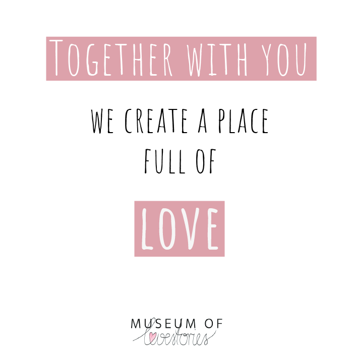 Together with you we create a place full of love