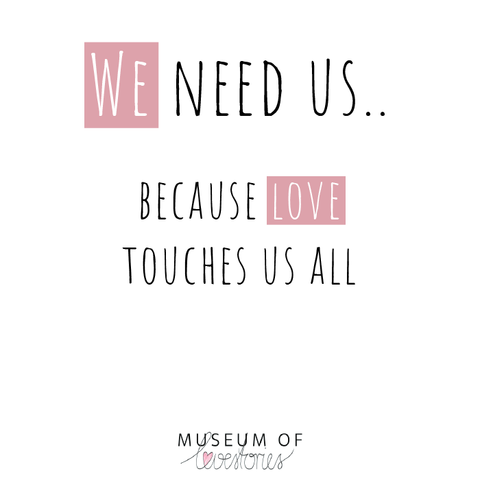 We need us because love touches us all